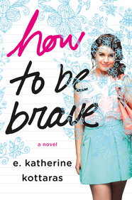 book cover of How to Be Brave by E Katherine Kottaras published by St Martin Griffin Teen | recommended on BooksYALove.com