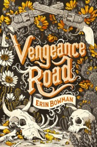book cover of Vengeance Road by Erin Bowman published by Houghton Mifflin Harcourt Books for Young Readers | recommended on BooksYALove.com