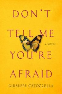 US book cover of Don't Tell Me You're Afraid by Giuseppe Catozzella translated by Anne Milano Appel published by Penguin Press | recommended on BooksYALove.com