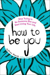 book cover of How to Be You by Jeffrey Marsh published by Tarcher Perigee  | recommended on BooksYALove.com