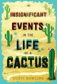 book cover of Insignificant Events in the Life of a Cactus, by Dusti Bowling. Published by Sterling Children's Books | recommended on BooksYALove.com