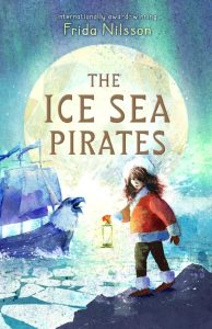 book cover of Ice Sea Pirates, by Frida Nilsson, translated by Peter Graves, illustrated by David Barrow, published by Gecko Press | recommended on BooksYALove.com