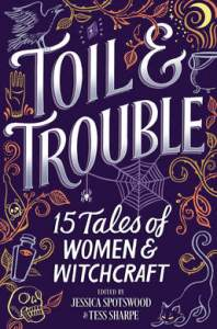 book cover of Toil & Trouble: 15 Tales of Women & Witchcraft, edited by Jessica Spotswood & Tess Sharpe. Published by Harlequin Teen | recommended on BooksYALove.com