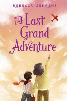 book cover of The Last Grand Adventure, by Sarah Behrens. Published by Aladdin/Simon & Schuster   recommended on BooksYALove.com