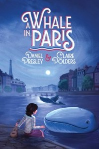 book cover of A Whale in Paris, by Daniel Presley & Claire Polders. Published by Atheneum Books for Young Readers. | recommended on BooksYALove.com