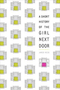 book cover of A Short History of the Girl Next Door, by Jared Reck. Published by Ember | recommended on BooksYALove.com