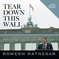 CD cover of Tear Down This Wall: A City, A President, and the Speech That Ended the Cold War,  by Romesh Ratnesar | Read by Wes Bleed Published by Oasis Audio  by Romesh Ratnesar | Read by Wes Bleed Published by Oasis Audio | recommended on BooksYALove.com