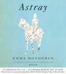 CD cover of Astray,  by Emma Donoghue | Read by Khristine Hvam, James Langton, Robert Petkoff, Suzanne Toren, Dion Graham Published by Hachette Audio | recommended on BooksYALove.com