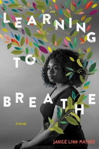 book cover of Learning to Breathe, by Janice Lynn Mather. Published by Simon Schuster BFYR | recommended on BooksYALove.com