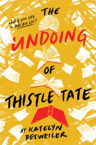 book cover of The Undoing of Thistle Tate, by Katelyn Detweiler. Published by Holiday House | recommended on BooksYALove.com