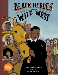 book cover of Black Heroes of the Wild West, by James Otis Smith. Published by Toon Books | BooksYALove.com