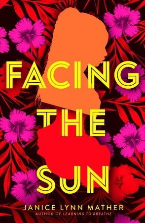 book cover of Facing the Sun, by Janice Lynn Mather. Published by Simon & Schuster BFYR | recommended on BooksYALove.com