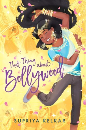 book cover of That Thing About Bollywood, by Supriya Kelkar. Published by Simon & Schuster Books For Young Readers | recommended on BooksYALove.com