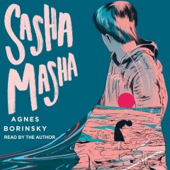 CD cover of audiobook Sasha Masha, by Agnes Borinsky. Read by Agnes Borinsky. Published by Tantor Media | recommended on BooksYALove.com
