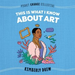 audiobook cover of This Is What I Know About Art, by Kimberly Drew. Read by Kimberly Drew Published by Listening Library | recommended on BooksYALove.com