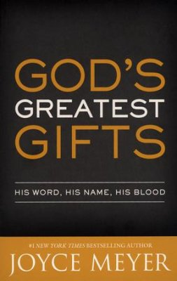 God's Greatest Gifts: His Word, His Name, His Blood by Joyce Meyer
