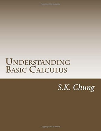 Understanding Basic Calculus By S.K. Chung