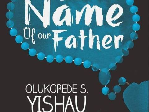 In The Name Of Our Father By Olukorede S. Yishau