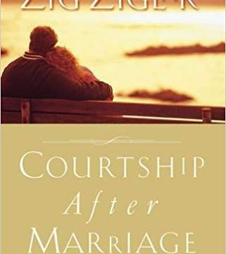 Courtship After Marriage: Romance Can Last a Lifetime by Zig Ziglar