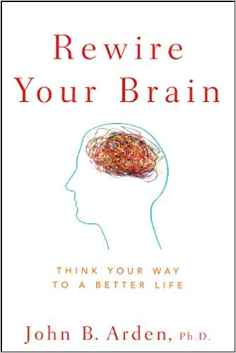 Rewire Your Brain Think Your Way to a Better Life.