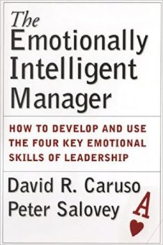 The Emotionally Intelligent Manager by David R. Caruso