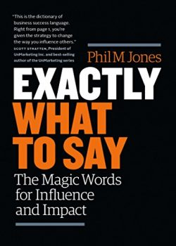 Exactly What to Say by Phil M Jones
