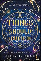 Things That Should Stay Buried by Casey L. Bond PDF