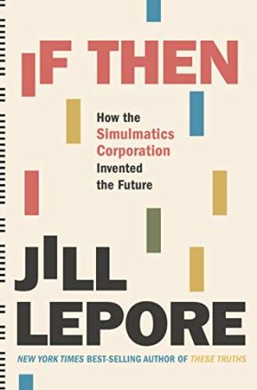 If Then: How the Simulmatics Corporation Invented the Future PDF