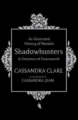 An Illustrated History of Notable Shadowhunters and Denizens of Downworld by Cassandra Clare ePub