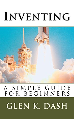 Inventing. A simple guide for beginners By Glen K. Dash PDF