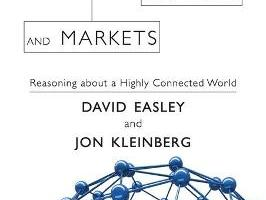 Networks, Crowds, and Markets: Reasoning about a Highly Connected World By David Easley, Jon Kleinberg