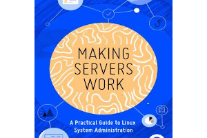 Making Servers Work: A Practical Guide to Linux System Administration By Jamon Camisso