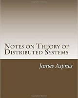 Notes on Theory of Distributed Systems By James Aspnes