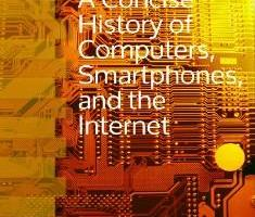 A Concise History of Computers, Smartphones and the Internet By Ernie Dainow