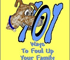 Crafty Canine's 101 Ways to Foul Up Your Family By Linda Stone