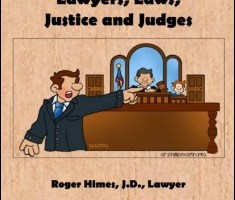 Lawyers, Laws, Justice and Judges By Roger Himes