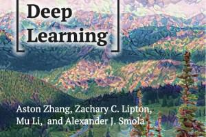 Dive into Deep Learning By Aston Zhang, Zack C. Lipton, Mu Li, Alex J. Smola