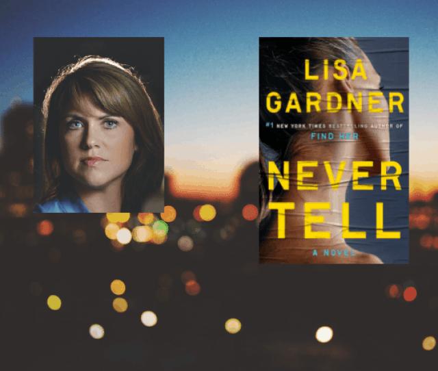 Lisa Gardner Discloses All On New Thriller Never Tell