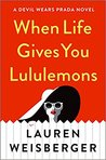 My Book Review WHEN LIFE GIVES YOU LULULEMONS by Lauren Weisberger