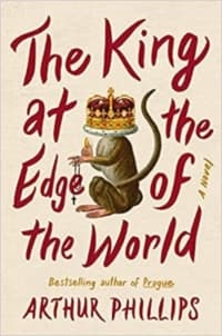 """""""The King at the Edge of the World"""" by Arthur Phillips (Book cover)"""
