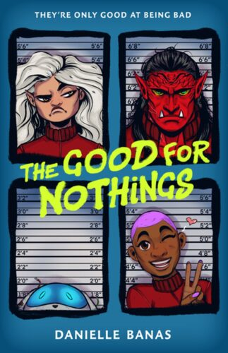 The Good for Nothings by Danielle Banas   Heist, found family, space