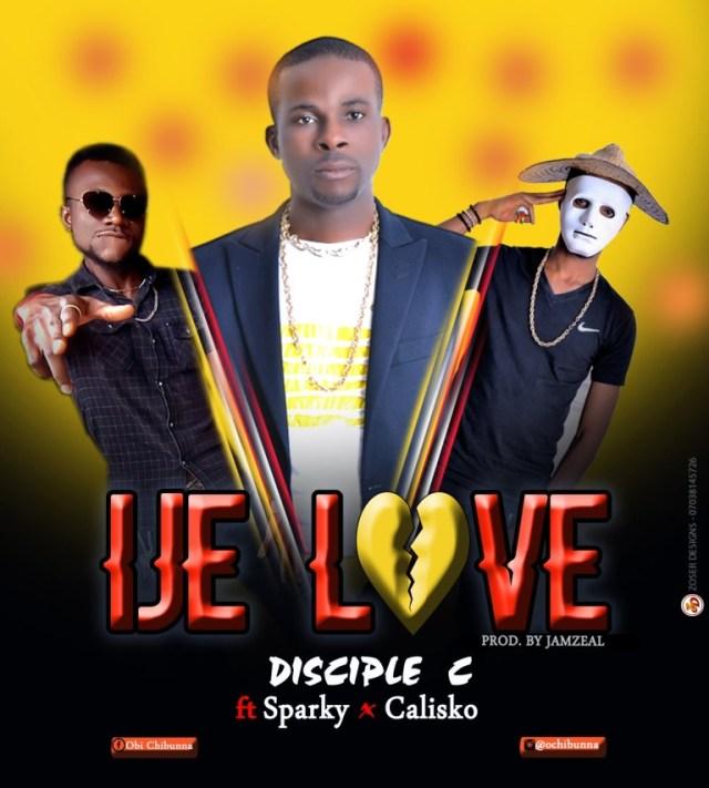 Disciple C Ft. Sparky & Calisko – Ije Love