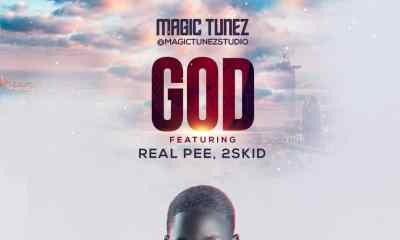 MUSIC: Magic Tunez Ft Real Pee & 2skid Bette - God