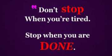 Don't stop When tired, Stop DONE. - Motivational Quotes