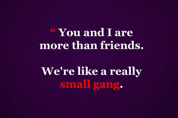 Friendship - You and I, Really small Gang - Best Friends Quotes