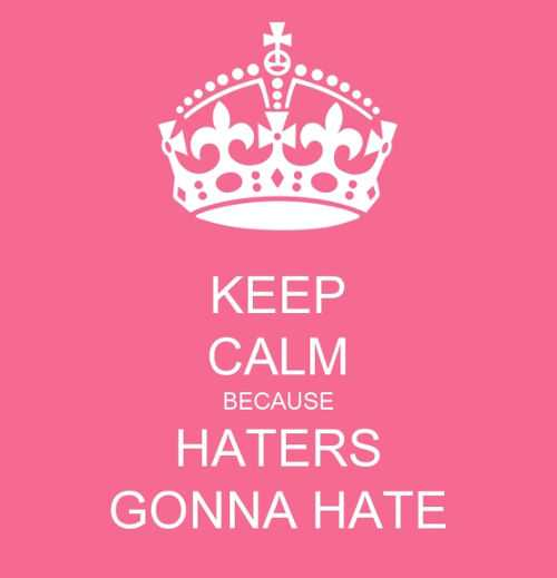 Haters Gonna Hate Quote Haters Keep Hating Quotes