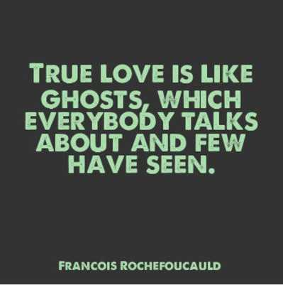 True Love Like Ghosts, Few Have Seen.