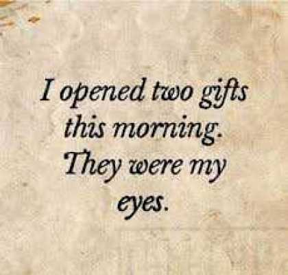 Beautiful Good Morning Quotes - My Eyes, I opened two gifts