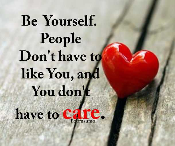 Life Quotes How Can Help You Dont Care Be Yourself Inspirational