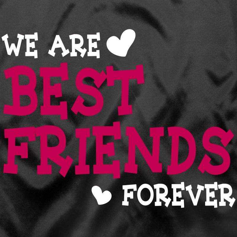 Best Friend REALLY Your Friends Forever